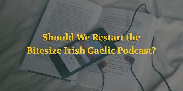 Should We Restart the Bitesize Irish Gaelic Podcast?