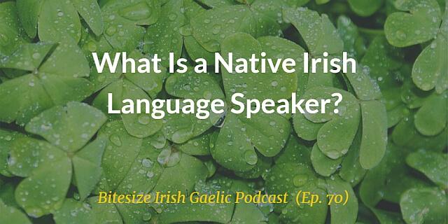 What Is a Native Irish Language Speaker? (Ep. 70)