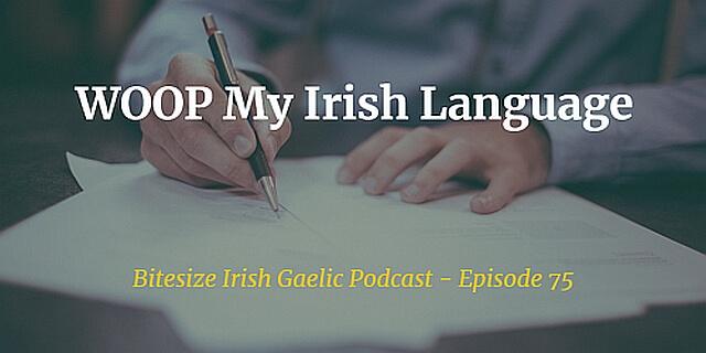 WOOP My Irish Language (Ep. 75)